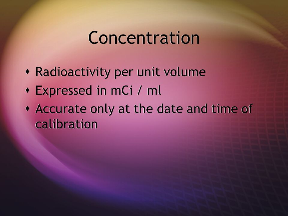 Generator  Long lived parent radionuclide continually decays to a shorter lived daughter radionuclide  Chemical properties must be different, so they can be easily separated from one another  Generator must be sterile and pyrogen-free  Long lived parent radionuclide continually decays to a shorter lived daughter radionuclide  Chemical properties must be different, so they can be easily separated from one another  Generator must be sterile and pyrogen-free