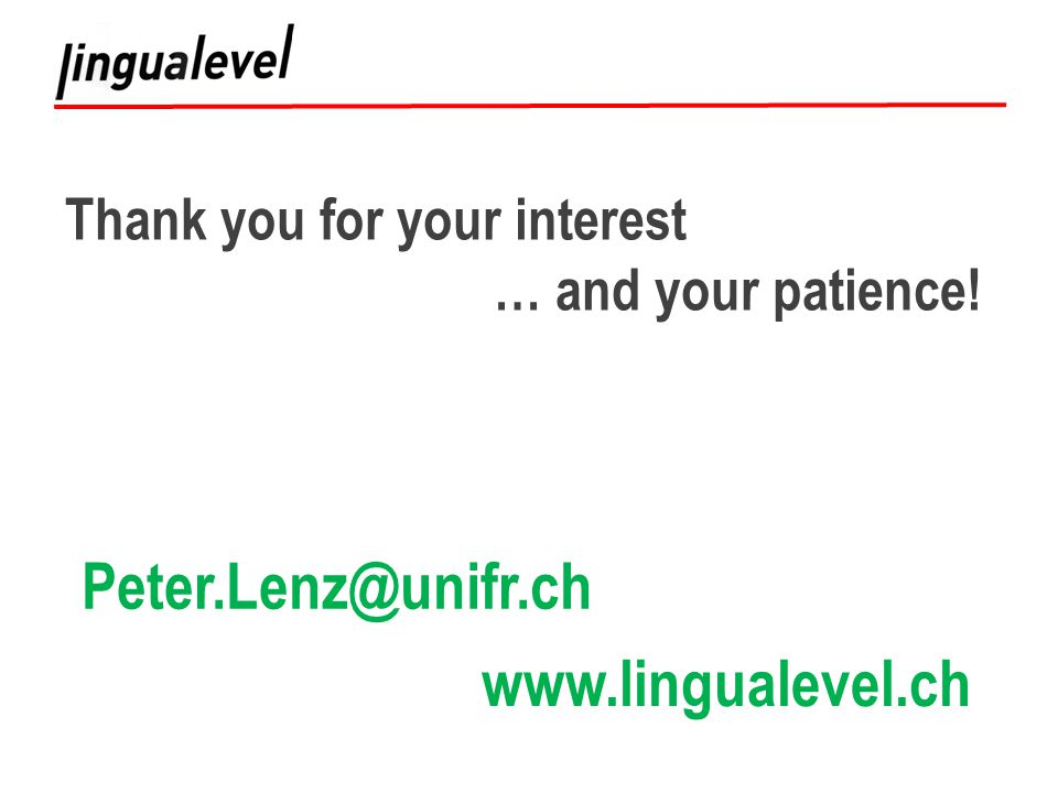 Thank you for your interest … and your patience! www.lingualevel.ch Peter.Lenz@unifr.ch