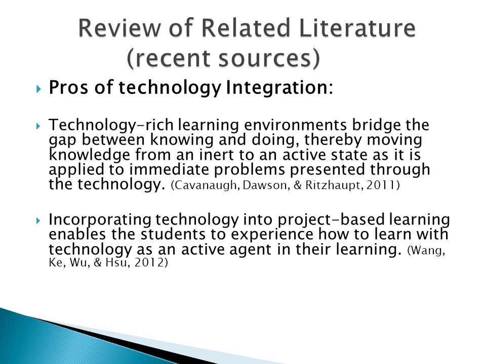  Pros of technology Integration:  Technology-rich learning environments bridge the gap between knowing and doing, thereby moving knowledge from an inert to an active state as it is applied to immediate problems presented through the technology.
