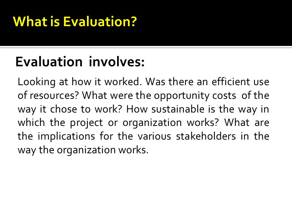 What is Evaluation.Evaluation involves: Looking at how it worked.