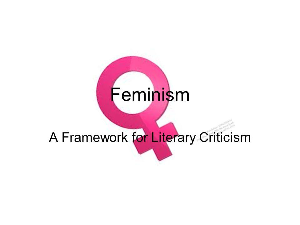 Feminism A Framework for Literary Criticism