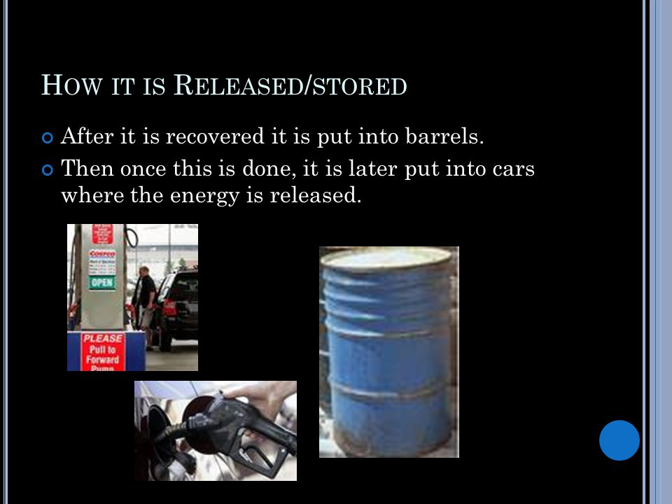 H OW IT IS R ELEASED / STORED After it is recovered it is put into barrels.