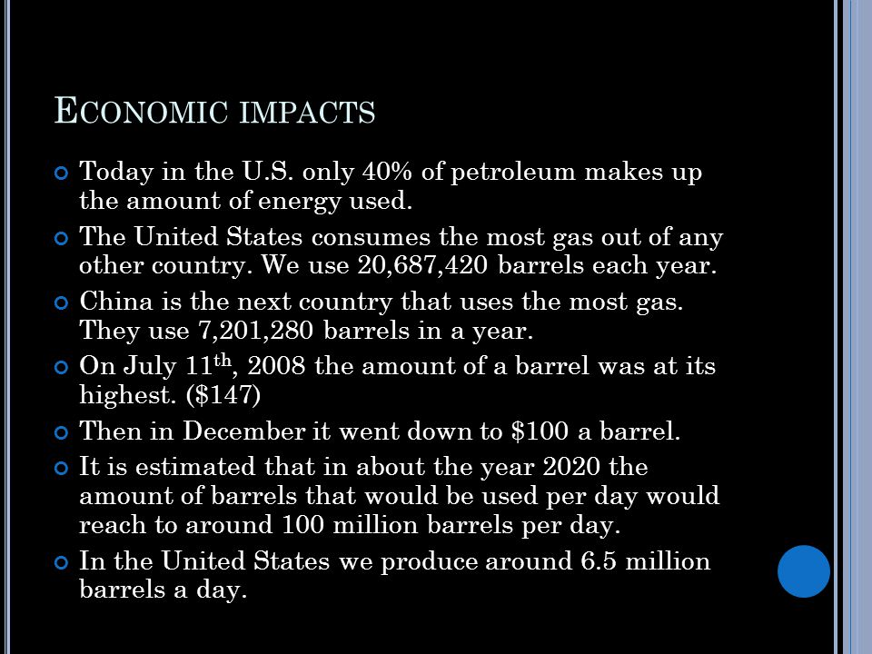 E CONOMIC IMPACTS Today in the U.S. only 40% of petroleum makes up the amount of energy used.