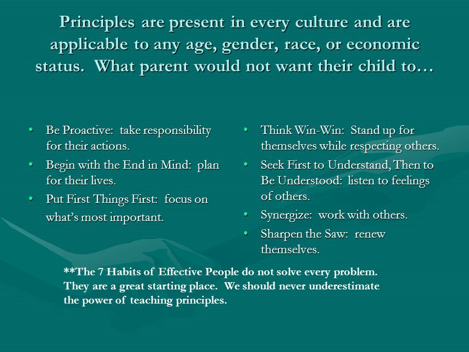 Principles are present in every culture and are applicable to any age, gender, race, or economic status. What parent would not want their child to… Be