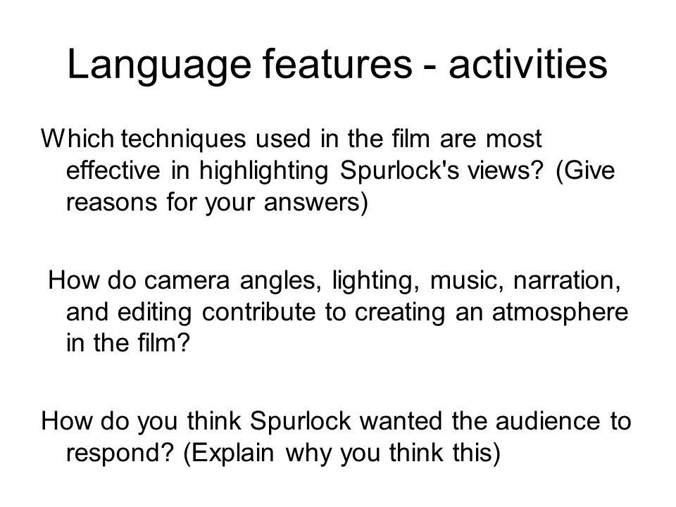Language features - activities Which techniques used in the film are most effective in highlighting Spurlock s views.