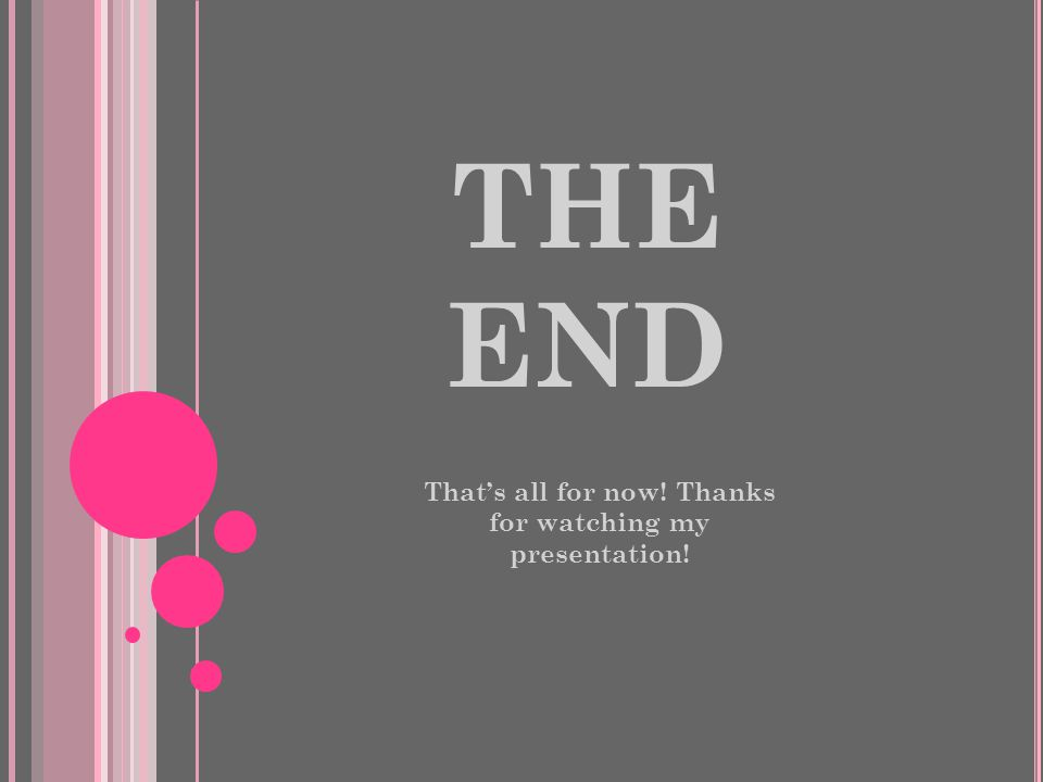 THE END That's all for now! Thanks for watching my presentation!
