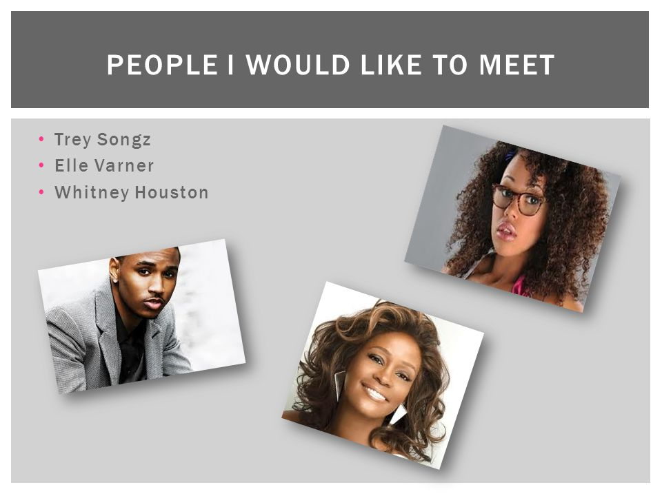 Trey Songz Elle Varner Whitney Houston PEOPLE I WOULD LIKE TO MEET