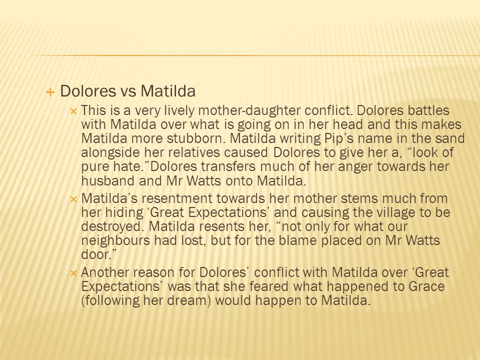  Dolores vs Matilda  This is a very lively mother-daughter conflict. Dolores battles with Matilda over what is going on in her head and this makes M