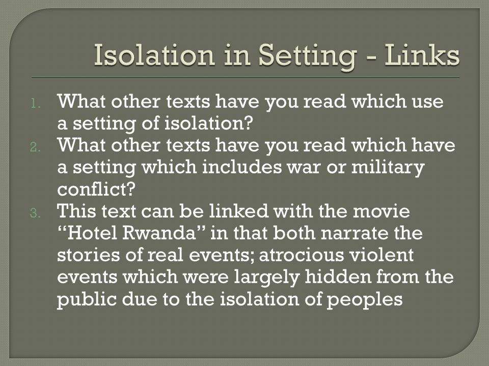 1. What other texts have you read which use a setting of isolation.