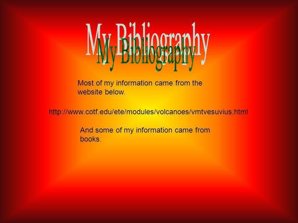 http://www.cotf.edu/ete/modules/volcanoes/vmtvesuvius.html Most of my information came from the website below. And some of my information came from bo
