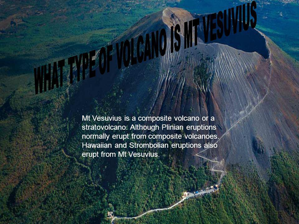 Mt Vesuvius is a composite volcano or a stratovolcano.