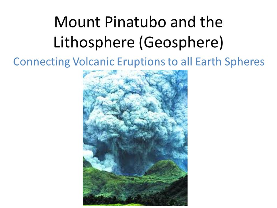 Mount Pinatubo and the Lithosphere (Geosphere) Connecting Volcanic Eruptions to all Earth Spheres