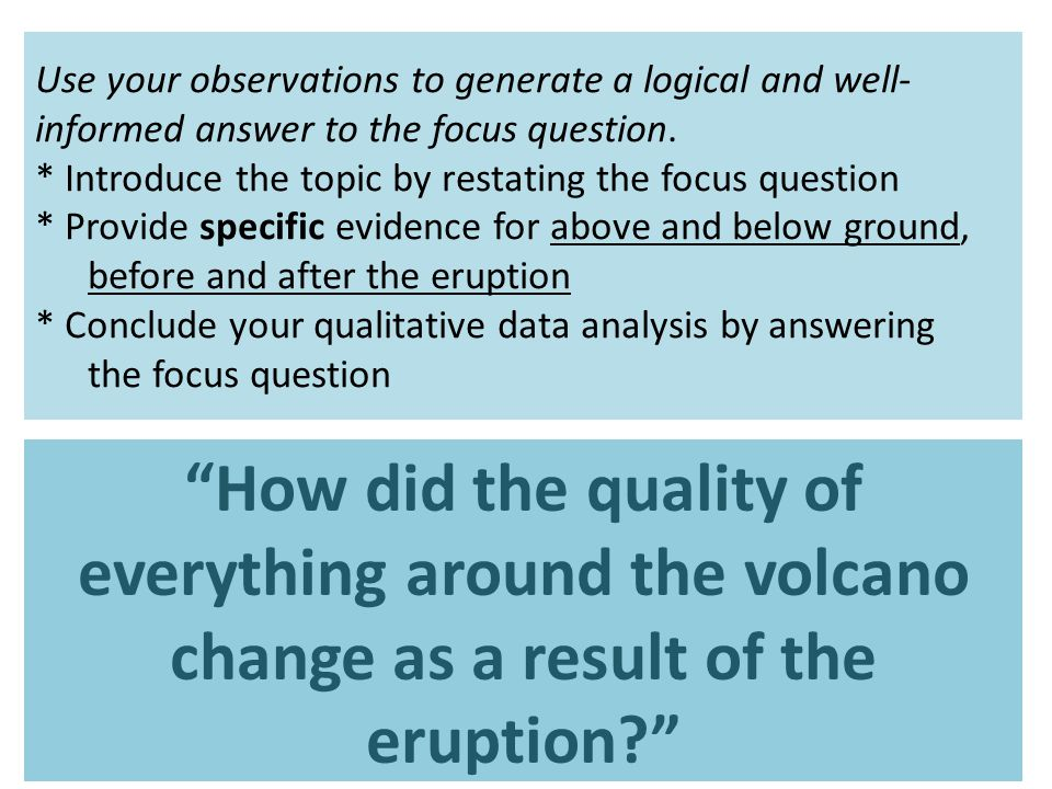 Use your observations to generate a logical and well- informed answer to the focus question.