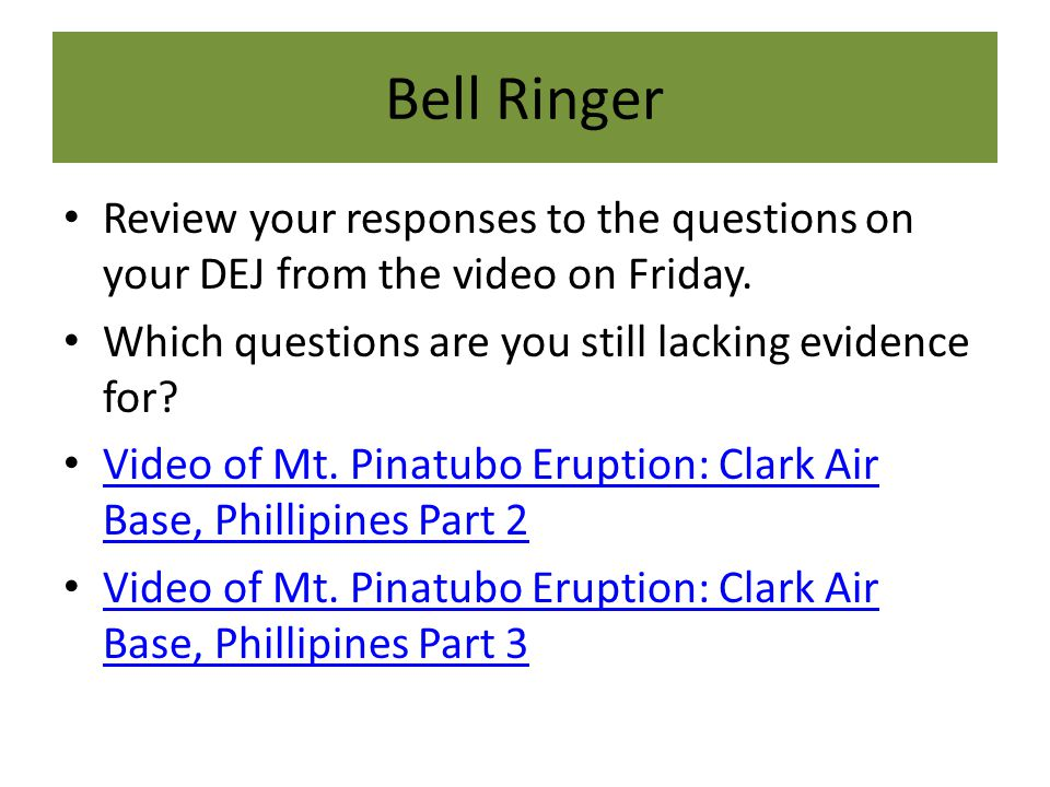 Bell Ringer Review your responses to the questions on your DEJ from the video on Friday.