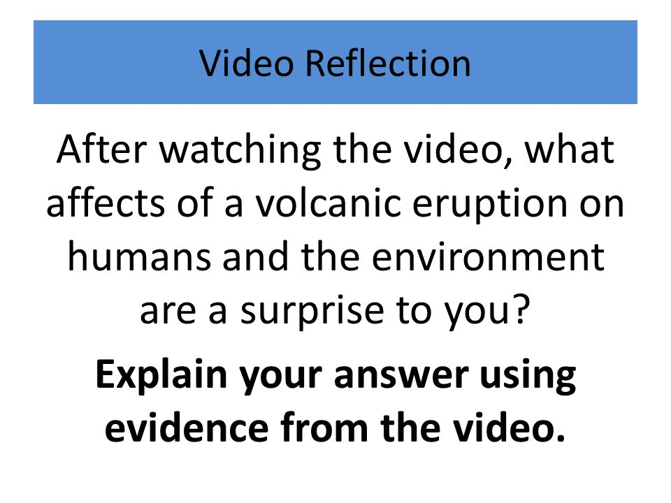 Video Reflection After watching the video, what affects of a volcanic eruption on humans and the environment are a surprise to you.