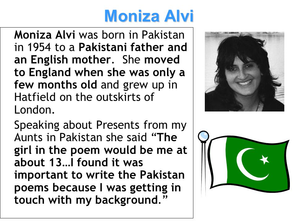 Structure In my opinion Moniza Alvi has chosen to write the lines of the poem in an unusual way to show….