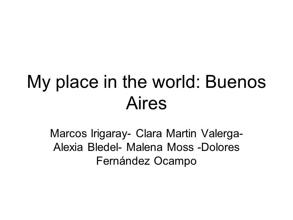 My place in the world: Buenos Aires Marcos Irigaray- Clara Martin Valerga- Alexia Bledel- Malena Moss -Dolores Fernández Ocampo