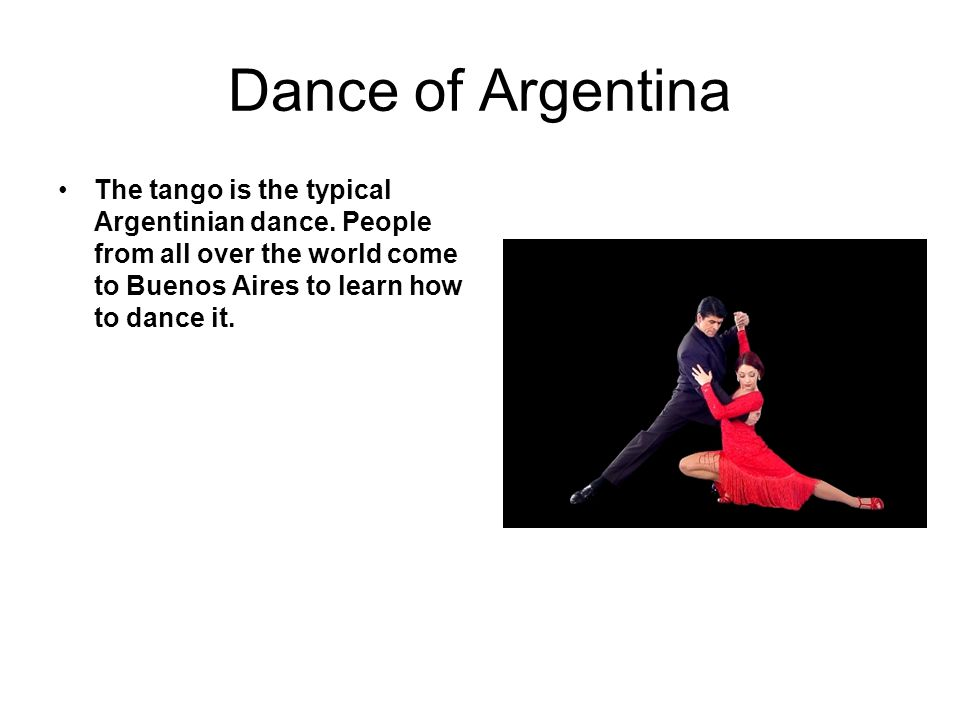 Dance of Argentina The tango is the typical Argentinian dance.