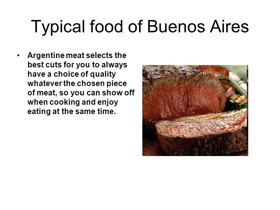Typical food of Buenos Aires Argentine meat selects the best cuts for you to always have a choice of quality whatever the chosen piece of meat, so you can show off when cooking and enjoy eating at the same time.