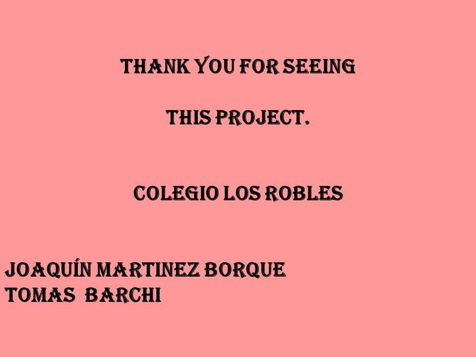 Thank you for seeing this project. Colegio Los Robles Joaquín Martinez Borque Tomas Barchi
