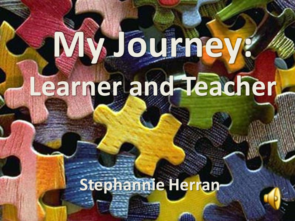 My Journey: Stephannie Herran Learner and Teacher