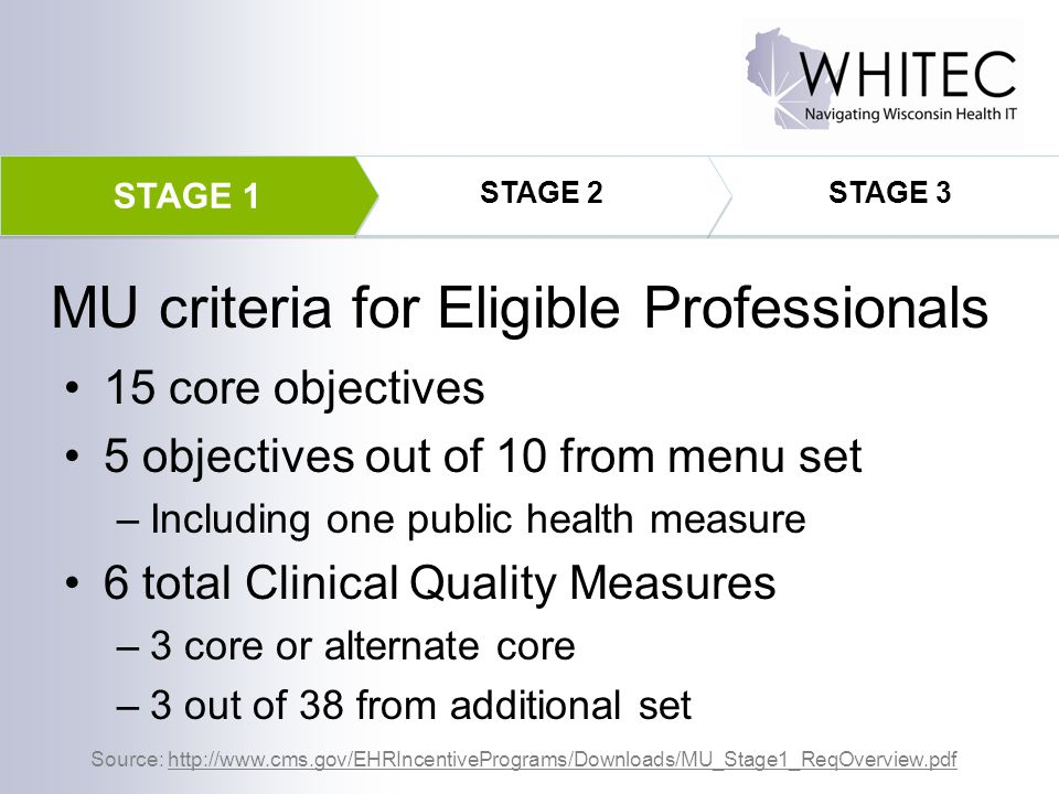 MU criteria for Eligible Professionals 15 core objectives 5 objectives out of 10 from menu set –Including one public health measure 6 total Clinical Q