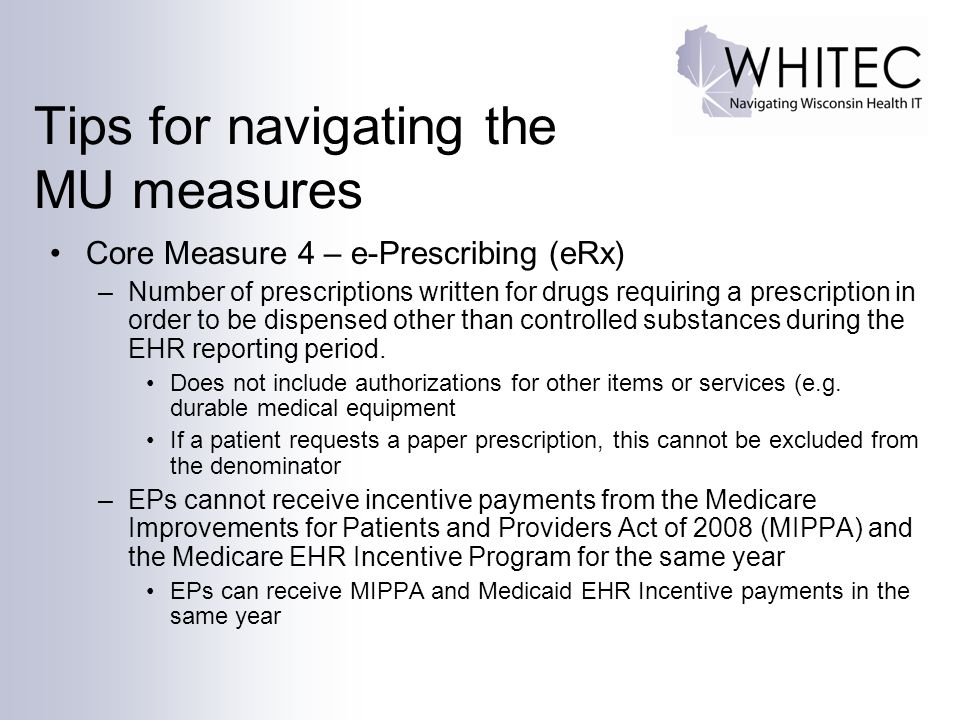 Tips for navigating the MU measures Core Measure 4 – e-Prescribing (eRx) –Number of prescriptions written for drugs requiring a prescription in order