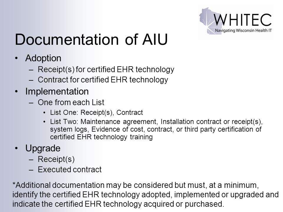 Documentation of AIU Adoption –Receipt(s) for certified EHR technology –Contract for certified EHR technology Implementation –One from each List List