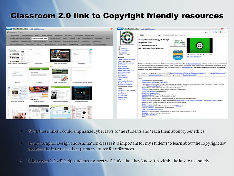 Classroom 2.0 link to Copyright friendly resources  With these links I could emphasize cyber laws to the students and teach them about cyber ethics.