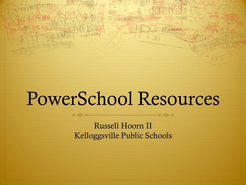 PowerSchool Resources Russell Hoorn II Kelloggsville Public Schools