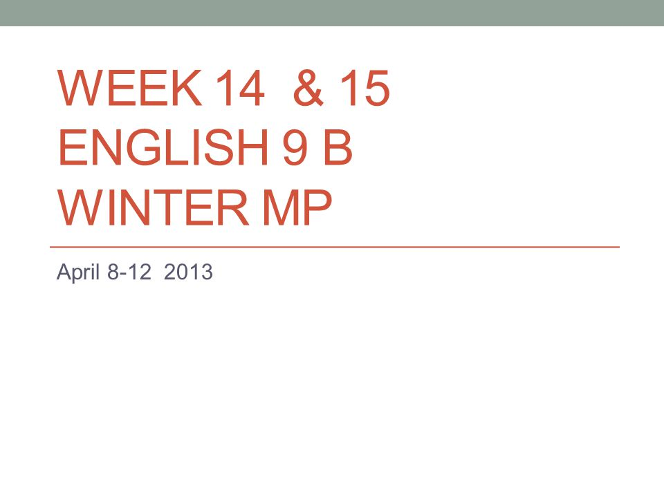 WEEK 14 & 15 ENGLISH 9 B WINTER MP April 8-12 2013