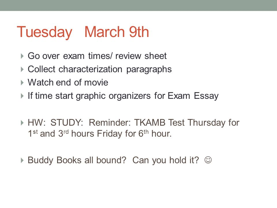 Tuesday March 9th  Go over exam times/ review sheet  Collect characterization paragraphs  Watch end of movie  If time start graphic organizers for