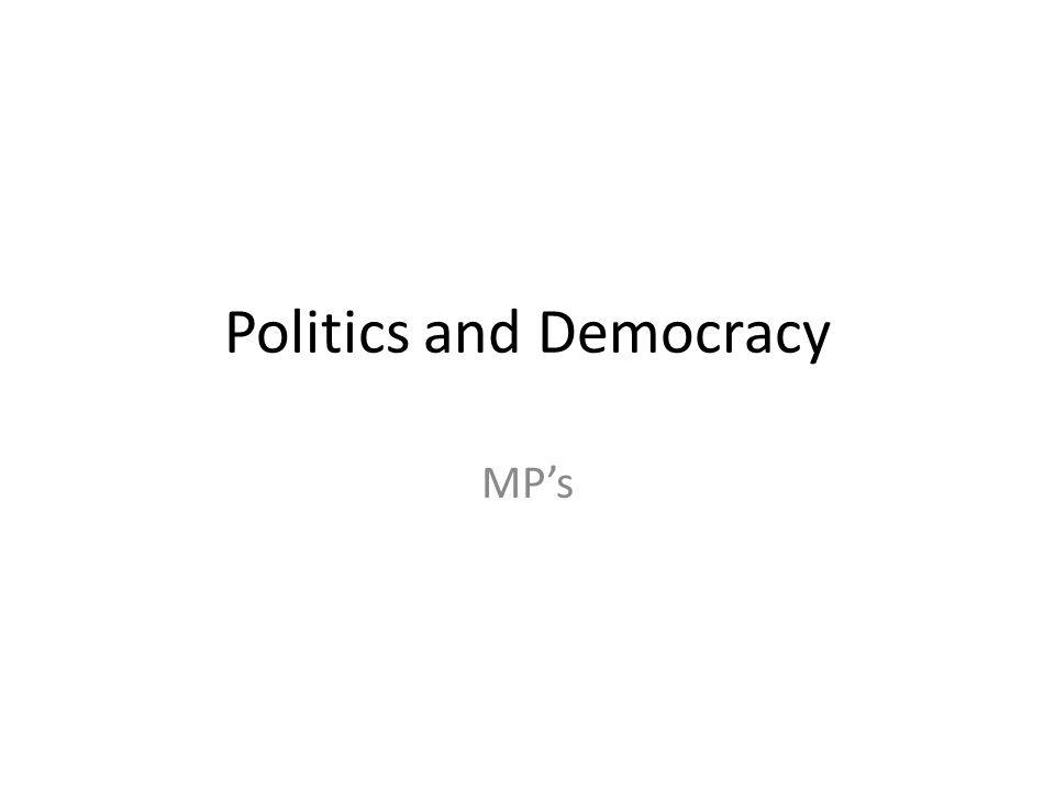Politics and Democracy MP's