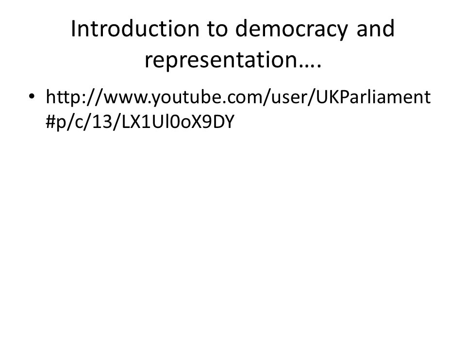 Introduction to democracy and representation…. http://www.youtube.com/user/UKParliament #p/c/13/LX1Ul0oX9DY