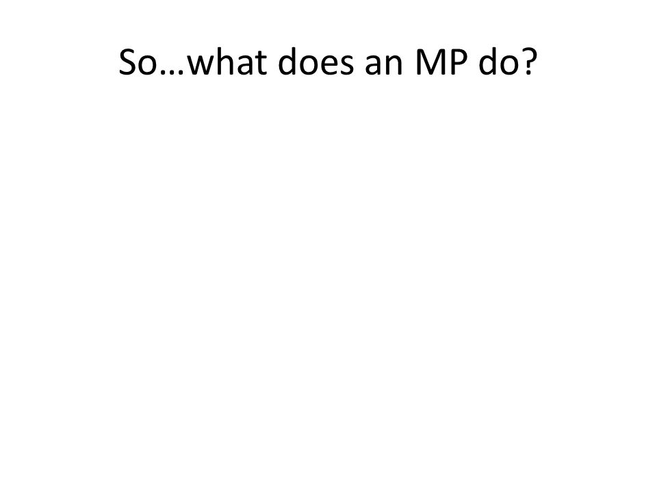 So…what does an MP do?
