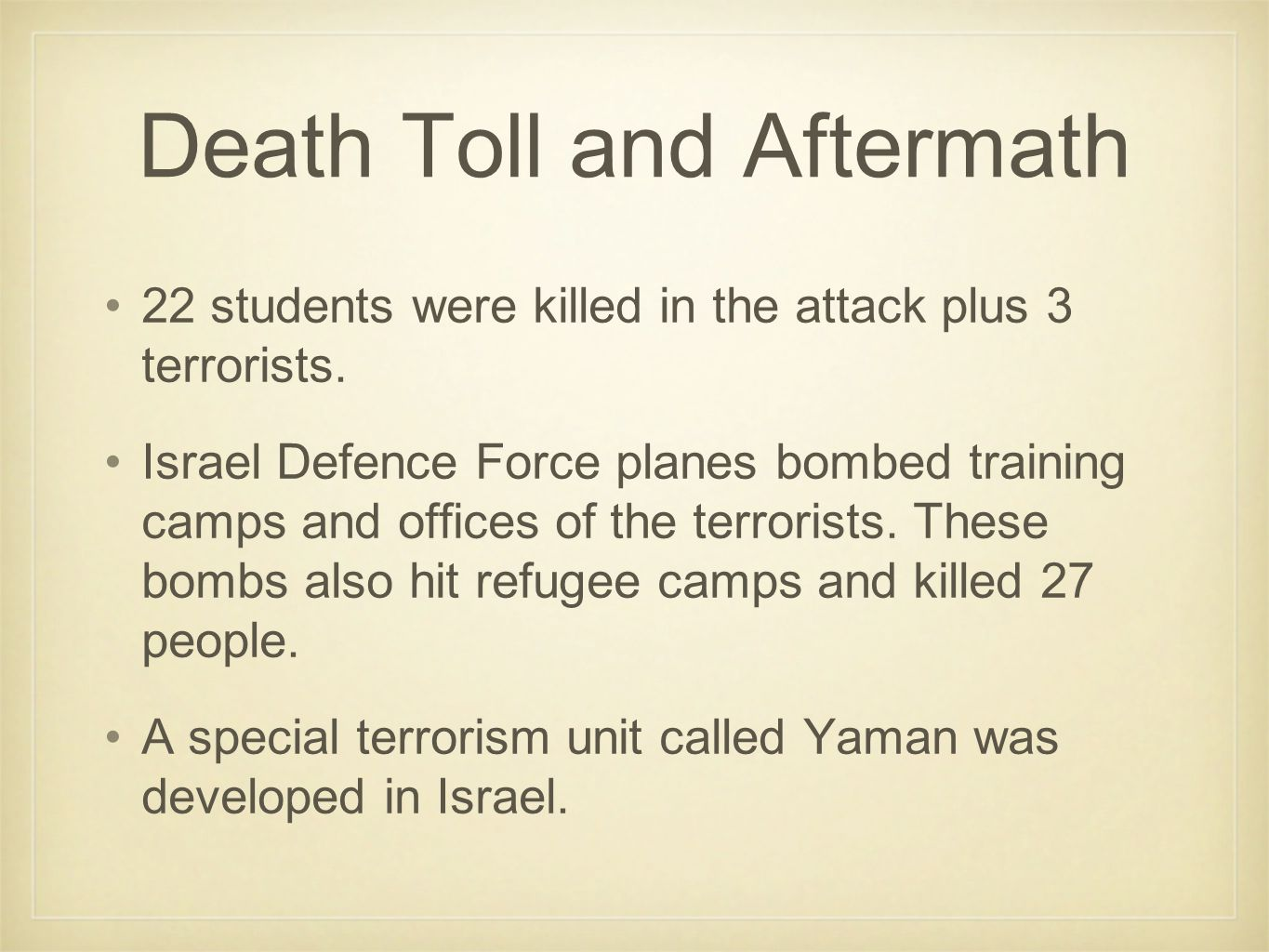 Death Toll and Aftermath 22 students were killed in the attack plus 3 terrorists.