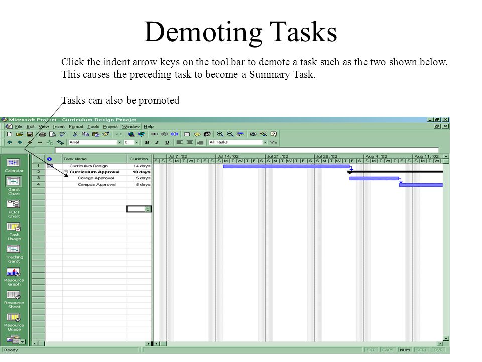 Demoting Tasks Click the indent arrow keys on the tool bar to demote a task such as the two shown below.