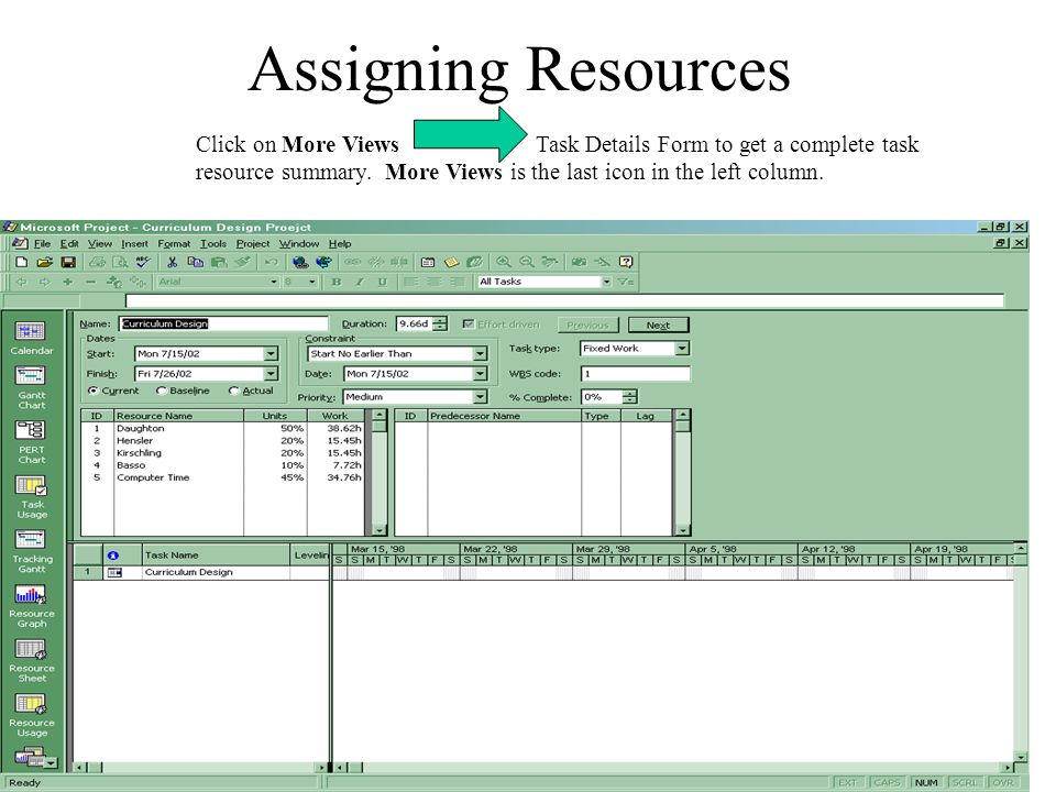 Assigning Resources Click on More Views Task Details Form to get a complete task resource summary.