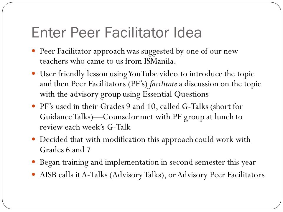 Enter Peer Facilitator Idea Peer Facilitator approach was suggested by one of our new teachers who came to us from ISManila.