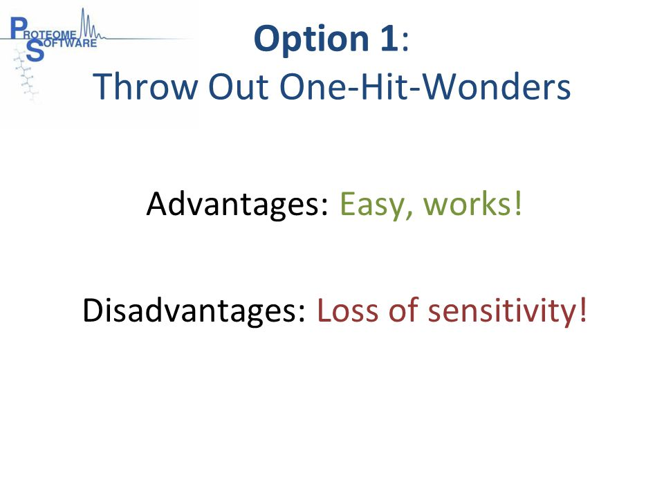 Option 1: Throw Out One-Hit-Wonders Advantages: Easy, works! Disadvantages: Loss of sensitivity!