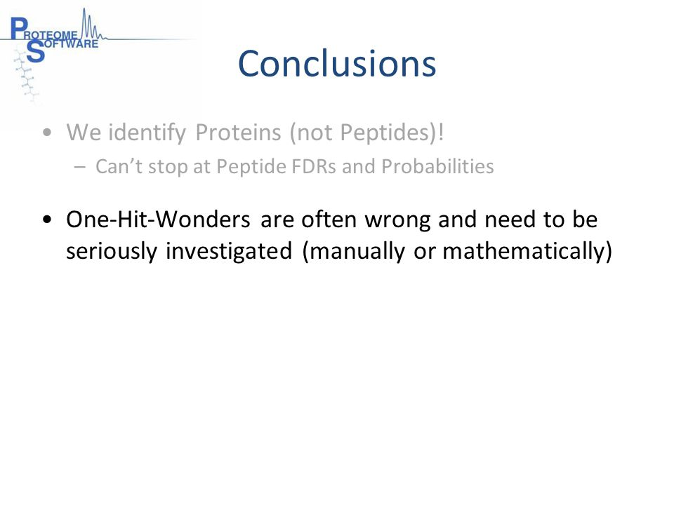 Conclusions We identify Proteins (not Peptides).