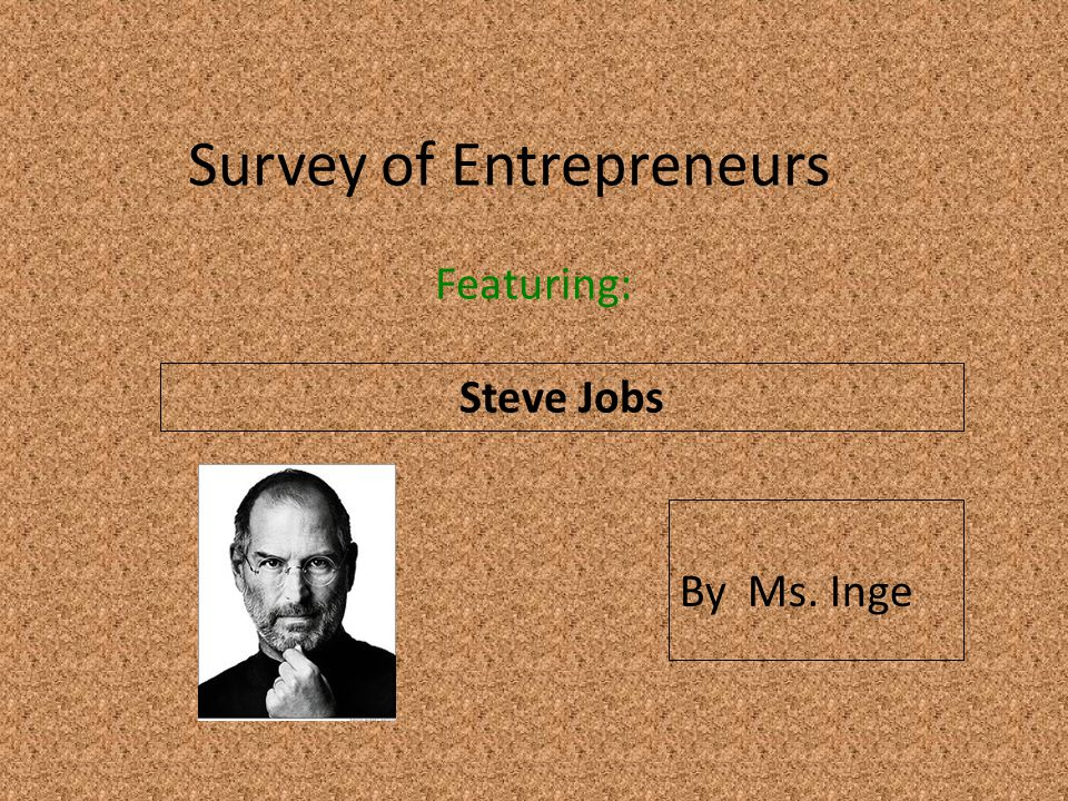 Survey of Entrepreneurs Featuring: Steve Jobs By Ms. Inge