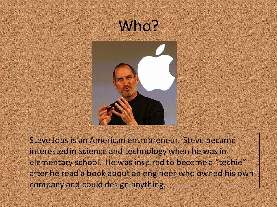 Who. Steve Jobs is an American entrepreneur.