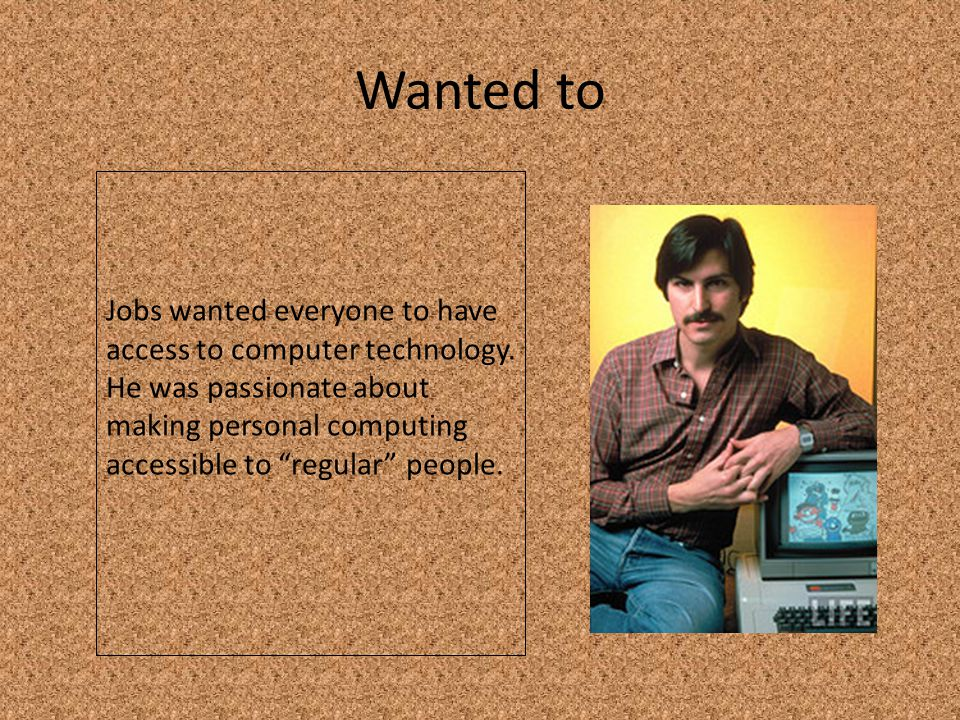 Wanted to Jobs wanted everyone to have access to computer technology.