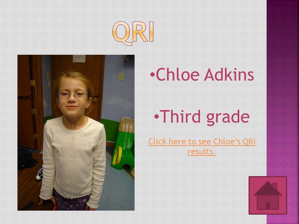 Chloe Adkins Third grade Click here to see Chloe's QRI results.