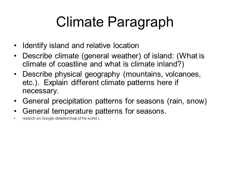 Climate Paragraph Identify island and relative location Describe climate (general weather) of island: (What is climate of coastline and what is climate inland ) Describe physical geography (mountains, volcanoes, etc.).
