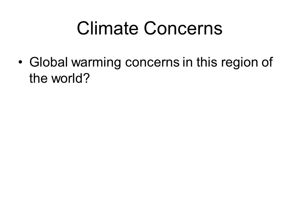 Climate Concerns Global warming concerns in this region of the world