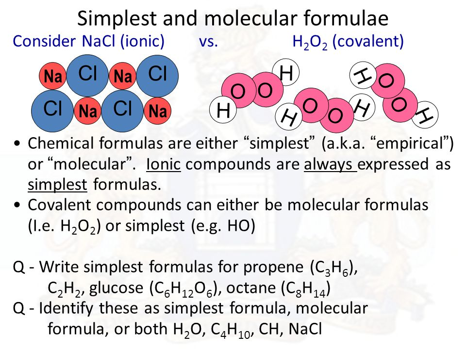 Simplest and molecular formulae Consider NaCl (ionic) vs.