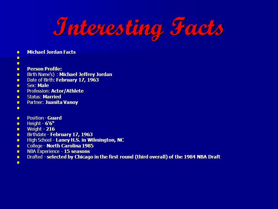 Interesting Facts Michael Jordan Facts Michael Jordan Facts Person Profile: Person Profile: Birth Name's) : Michael Jeffrey Jordan Birth Name's) : Mic