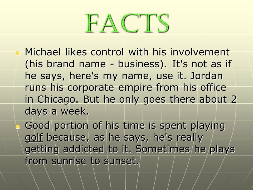 facts Michael likes control with his involvement (his brand name - business). It's not as if he says, here's my name, use it. Jordan runs his corporat